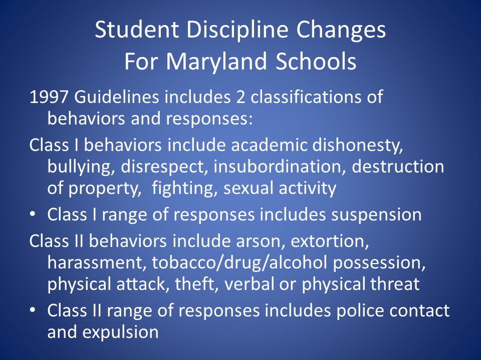 Student Discipline Changes For Maryland Schools 1997 Guidelines includes 2 classifications of behaviors and responses: Class I behaviors include acade