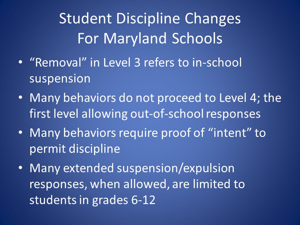 Student Discipline Changes For Maryland Schools Removal in Level 3 refers to in-school suspension Many behaviors do not proceed to Level 4; the first