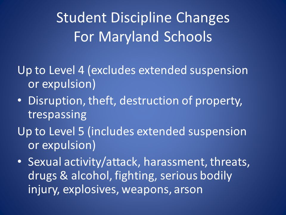 Student Discipline Changes For Maryland Schools Up to Level 4 (excludes extended suspension or expulsion) Disruption, theft, destruction of property,