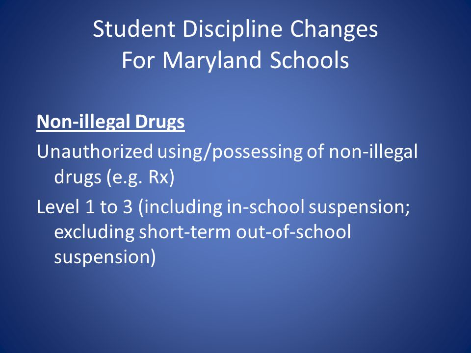Student Discipline Changes For Maryland Schools Non-illegal Drugs Unauthorized using/possessing of non-illegal drugs (e.g. Rx) Level 1 to 3 (including