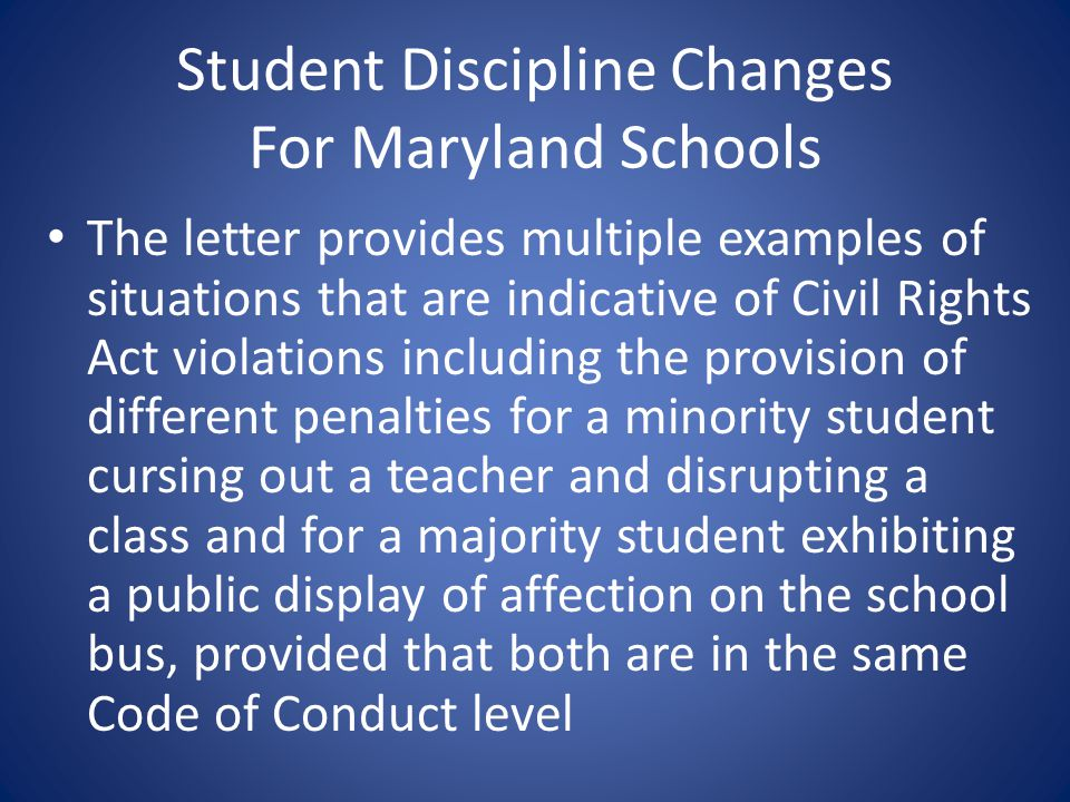 Student Discipline Changes For Maryland Schools The letter provides multiple examples of situations that are indicative of Civil Rights Act violations