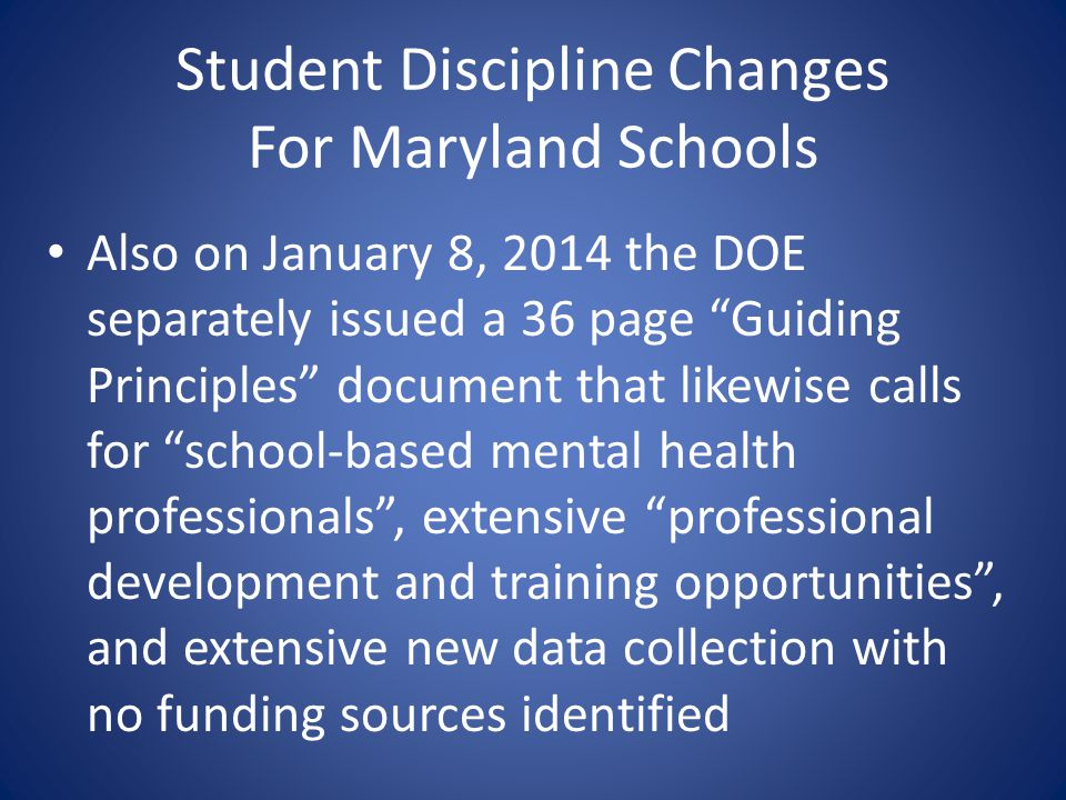 Student Discipline Changes For Maryland Schools Also on January 8, 2014 the DOE separately issued a 36 page Guiding Principles document that likewise