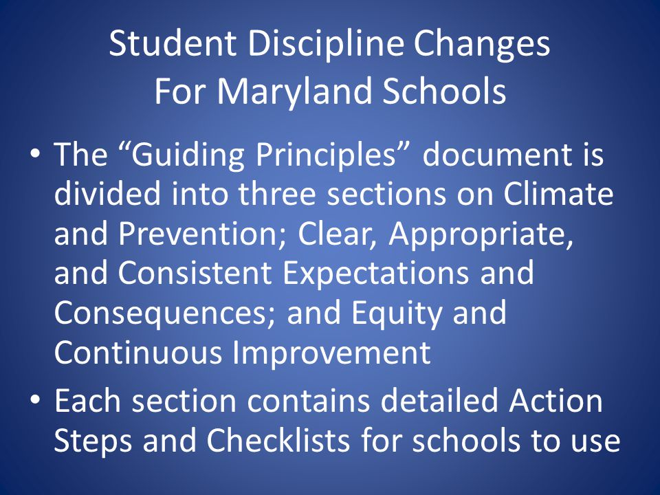 Student Discipline Changes For Maryland Schools The Guiding Principles document is divided into three sections on Climate and Prevention; Clear, Appro