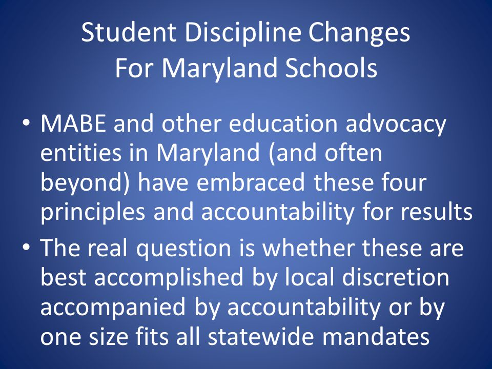 Student Discipline Changes For Maryland Schools MABE and other education advocacy entities in Maryland (and often beyond) have embraced these four pri