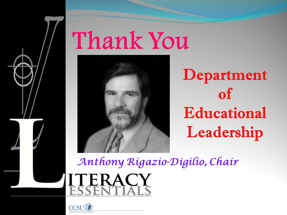 Anthony Rigazio-Digilio, Chair Department of Educational Leadership Thank You