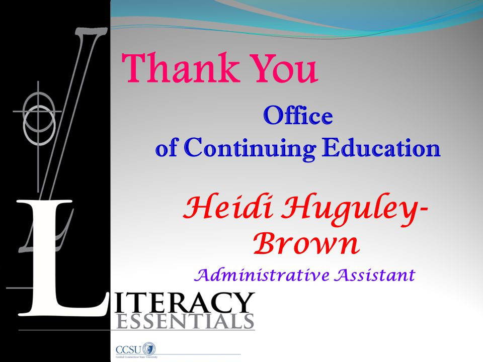 Heidi Huguley- Brown Administrative Assistant Office of Continuing Education Thank You