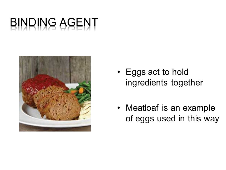 Heat causes egg proteins to thicken (coagulate) Foods - sauces, custards, and puddings
