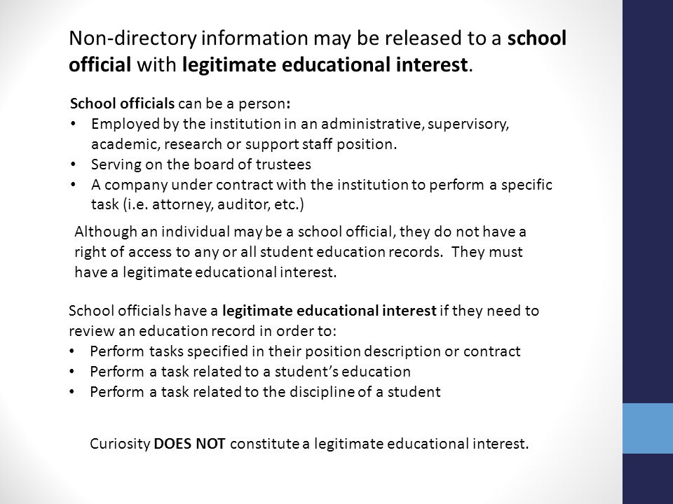 Non-directory information may be released to a school official with legitimate educational interest. School officials can be a person: Employed by the