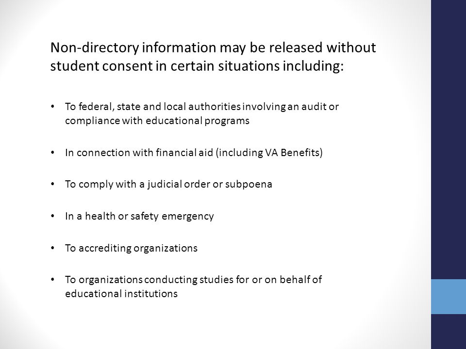 Non-directory information may be released without student consent in certain situations including: To organizations conducting studies for or on behal