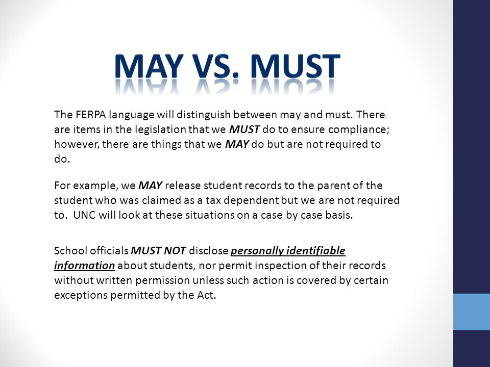 The FERPA language will distinguish between may and must. There are items in the legislation that we MUST do to ensure compliance; however, there are