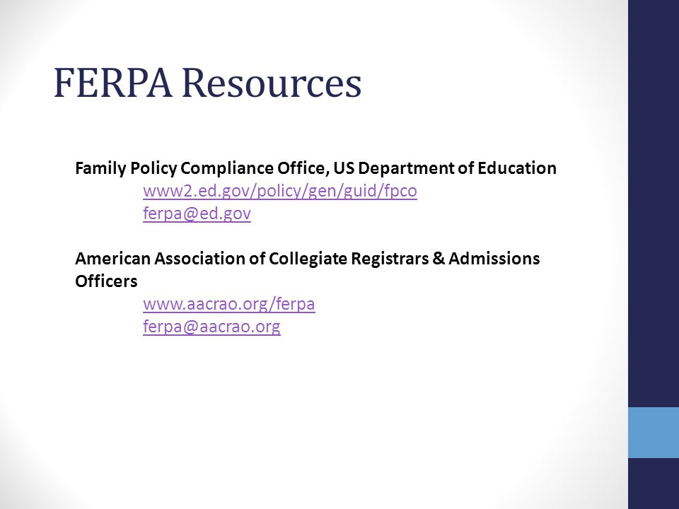 Family Policy Compliance Office, US Department of Education www2.ed.gov/policy/gen/guid/fpco ferpa@ed.gov American Association of Collegiate Registrar