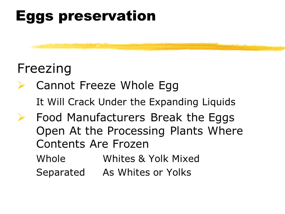 Eggs preservation Freezing Cannot Freeze Whole Egg It Will Crack Under the Expanding Liquids Food Manufacturers Break the Eggs Open At the Processing