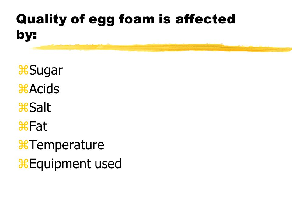 Quality of egg foam is affected by: zSugar zAcids zSalt zFat zTemperature zEquipment used