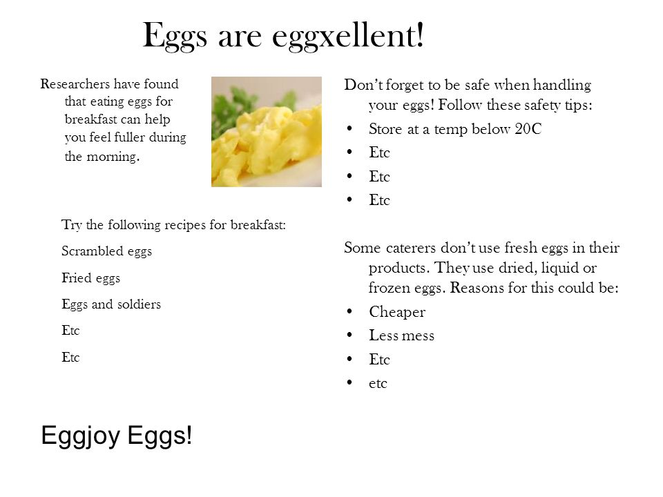 Eggs are eggxellent! Researchers have found that eating eggs for breakfast can help you feel fuller during the morning. Dont forget to be safe when ha