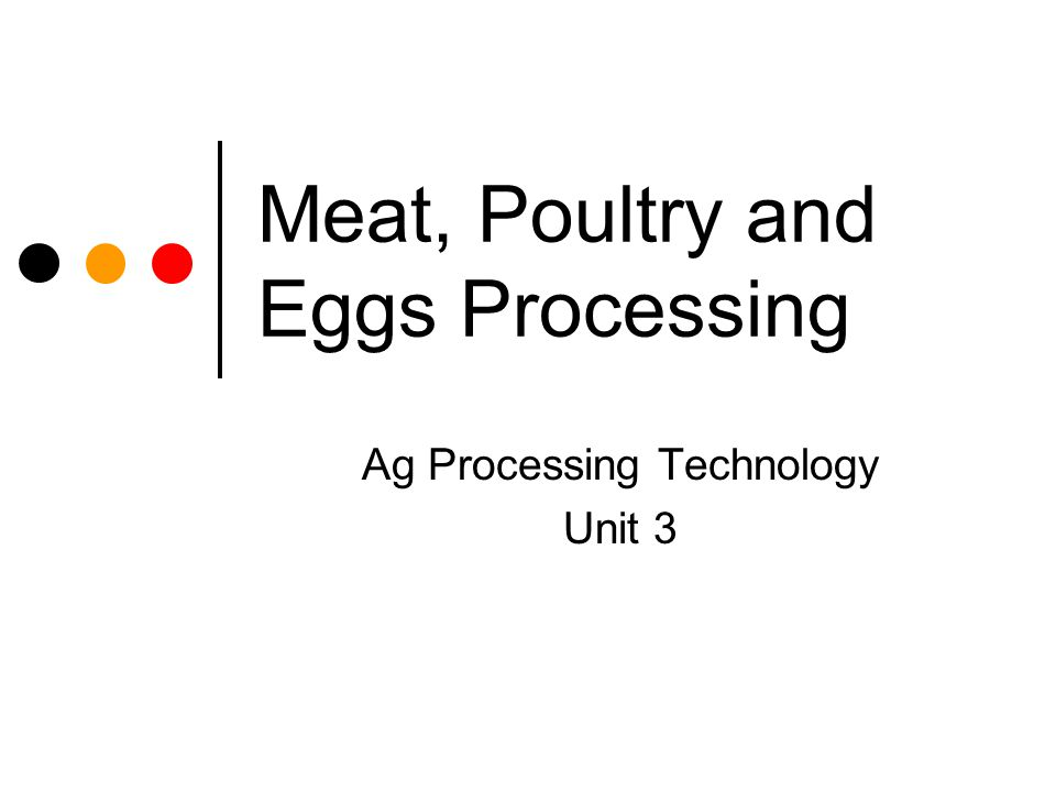 Meat, Poultry and Eggs Processing Ag Processing Technology Unit 3