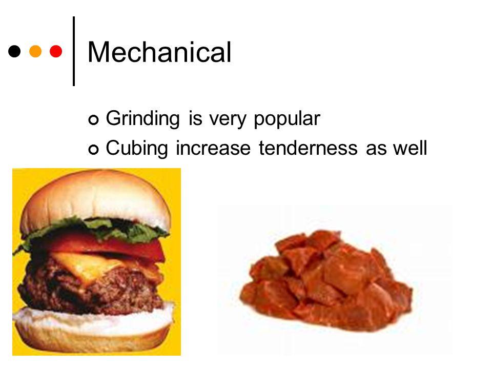Mechanical Grinding is very popular Cubing increase tenderness as well