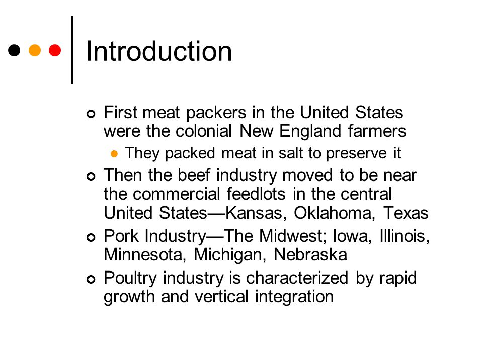 Introduction First meat packers in the United States were the colonial New England farmers They packed meat in salt to preserve it Then the beef indus