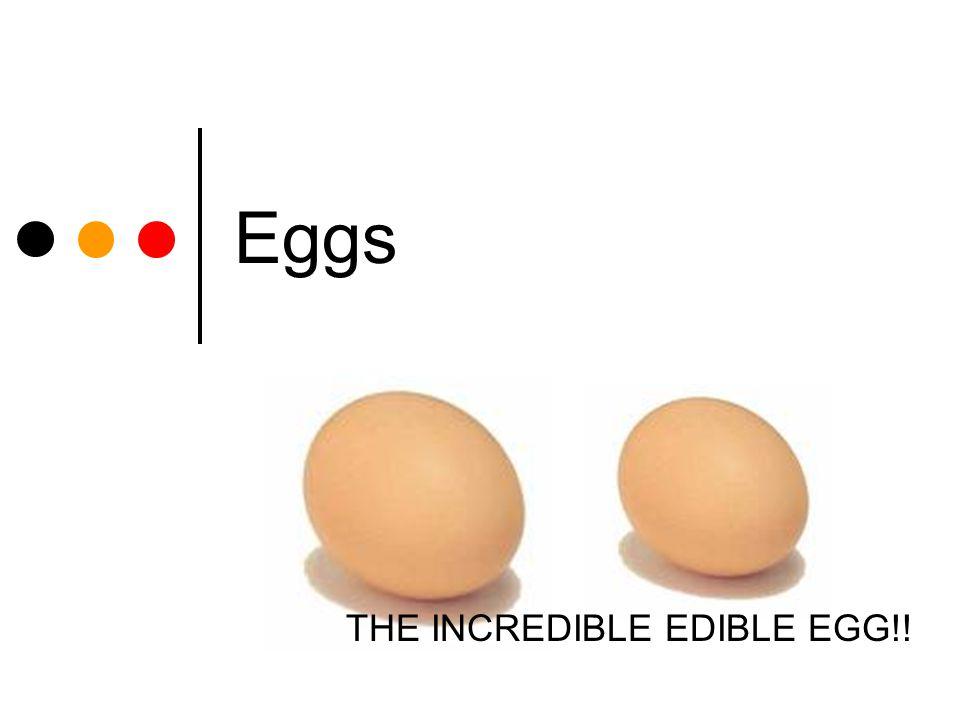 Eggs THE INCREDIBLE EDIBLE EGG!!
