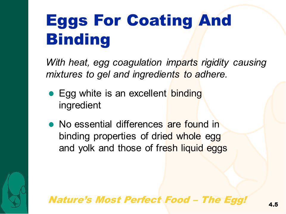 Natures Most Perfect Food – The Egg! Eggs For Coating And Binding With heat, egg coagulation imparts rigidity causing mixtures to gel and ingredients
