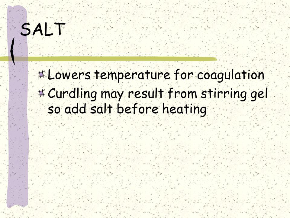 SUGAR Elevates temperature for coagulation The more sugar the greater the heat needed for coagulation More tender coagulum
