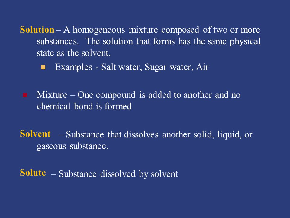 – A homogeneous mixture composed of two or more substances.