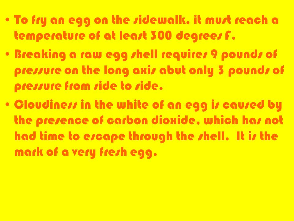 To fry an egg on the sidewalk, it must reach a temperature of at least 300 degrees F.