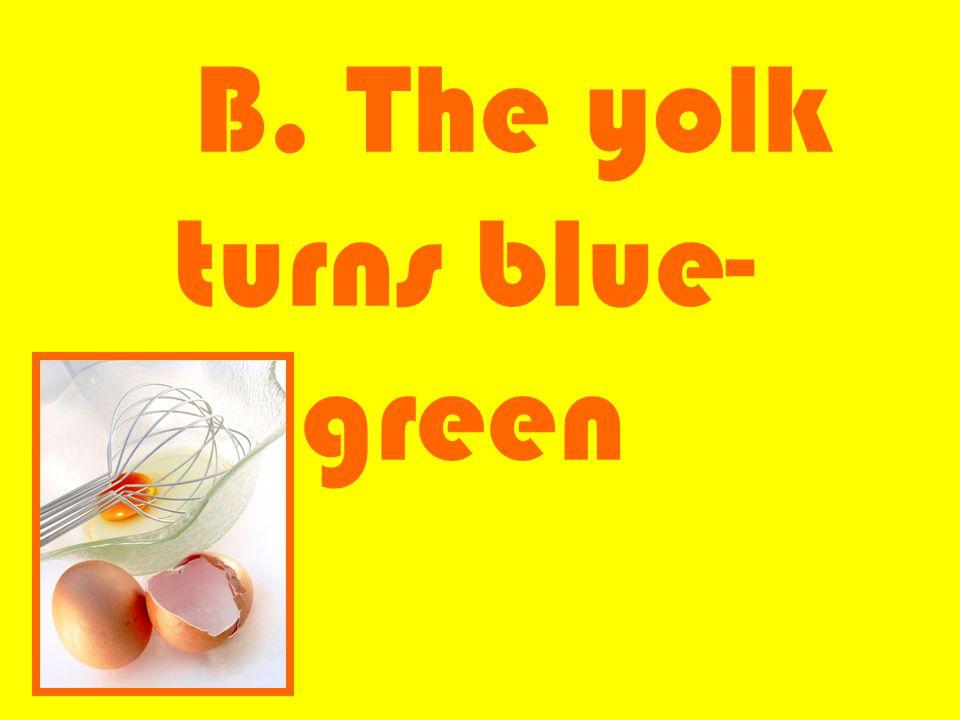 B. The yolk turns blue- green