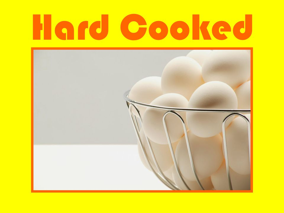 Hard Cooked