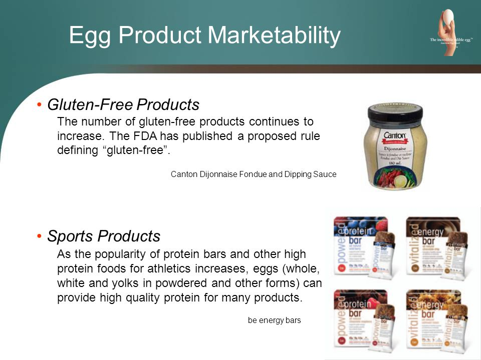 Egg Product Marketability Gluten-Free Products The number of gluten-free products continues to increase.