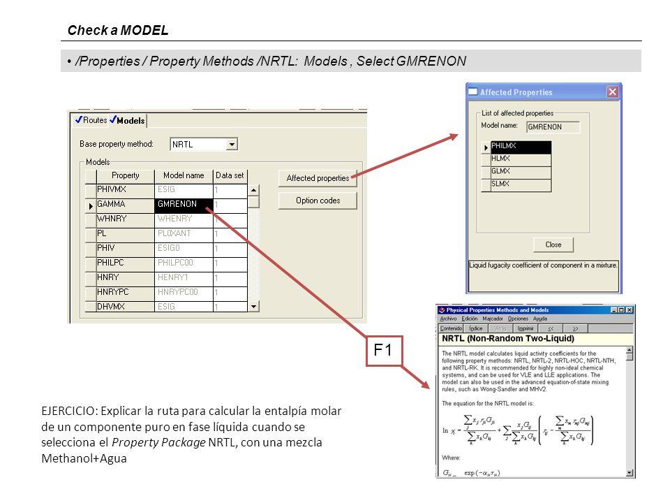 /Properties / Property Methods /NRTL: Models, Select GMRENON Check a MODEL F1 EJERCICIO: Explicar la ruta para calcular la entalpía molar de un componente puro en fase líquida cuando se selecciona el Property Package NRTL, con una mezcla Methanol+Agua