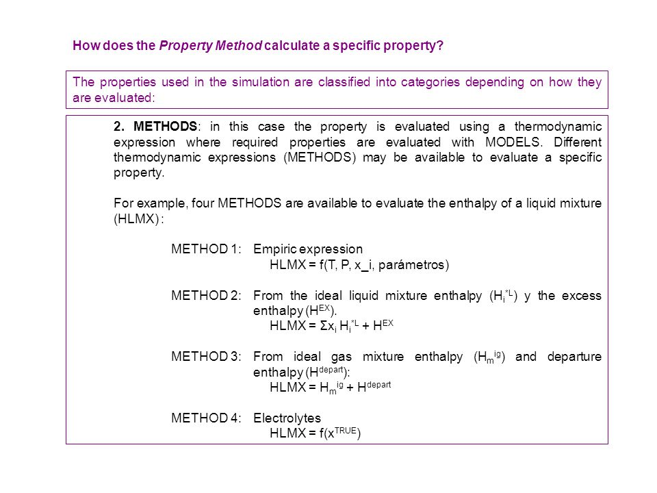 2. METHODS: in this case the property is evaluated using a thermodynamic expression where required properties are evaluated with MODELS. Different the