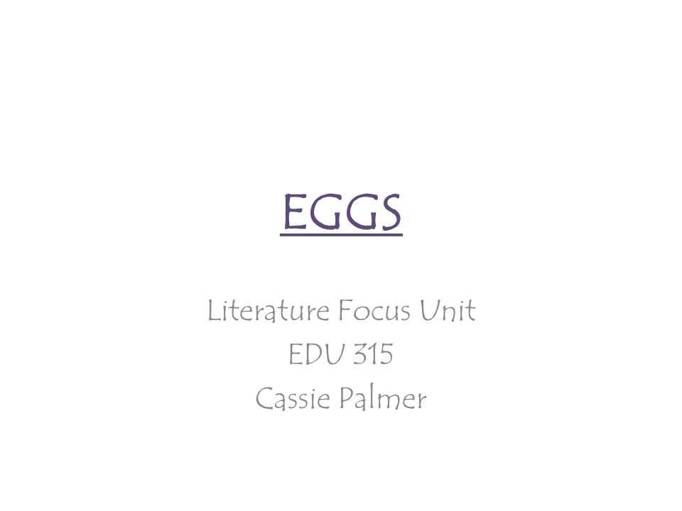 EGGS Literature Focus Unit EDU 315 Cassie Palmer