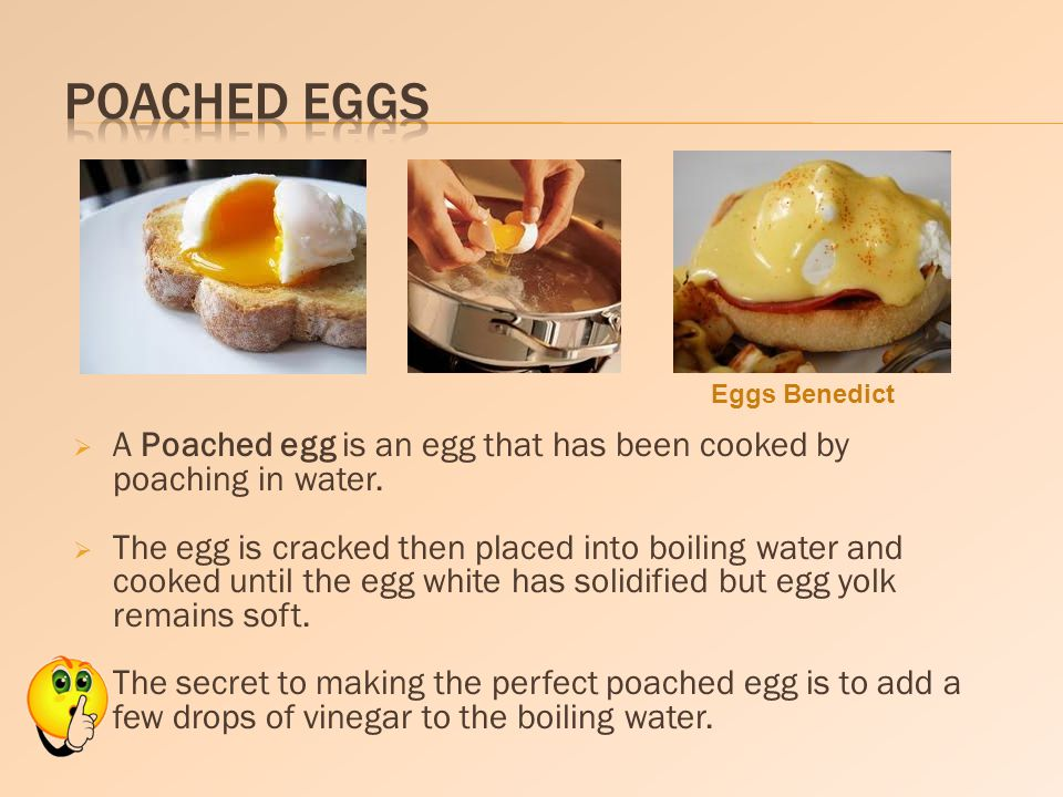 A Poached egg is an egg that has been cooked by poaching in water. The egg is cracked then placed into boiling water and cooked until the egg white ha