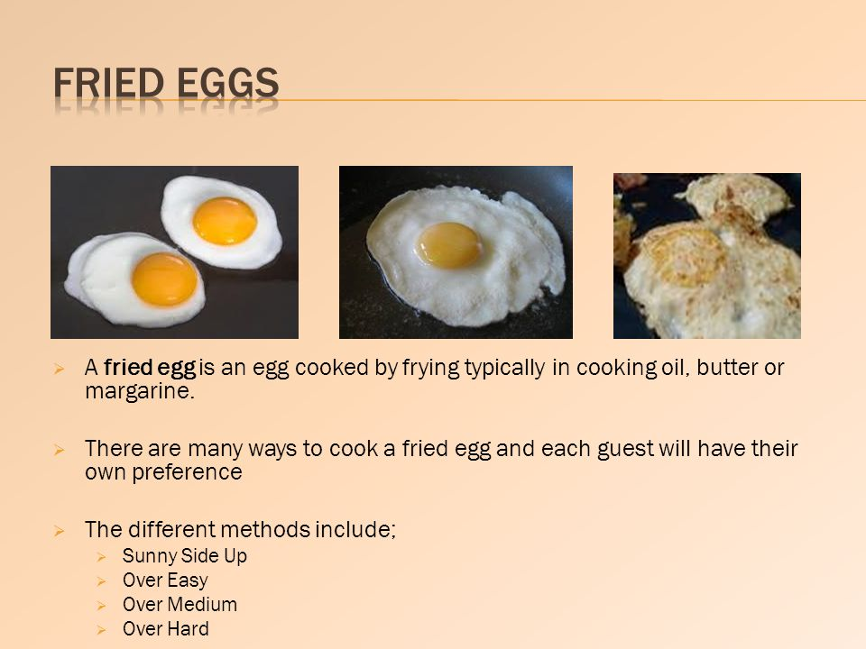 A fried egg is an egg cooked by frying typically in cooking oil, butter or margarine. There are many ways to cook a fried egg and each guest will have