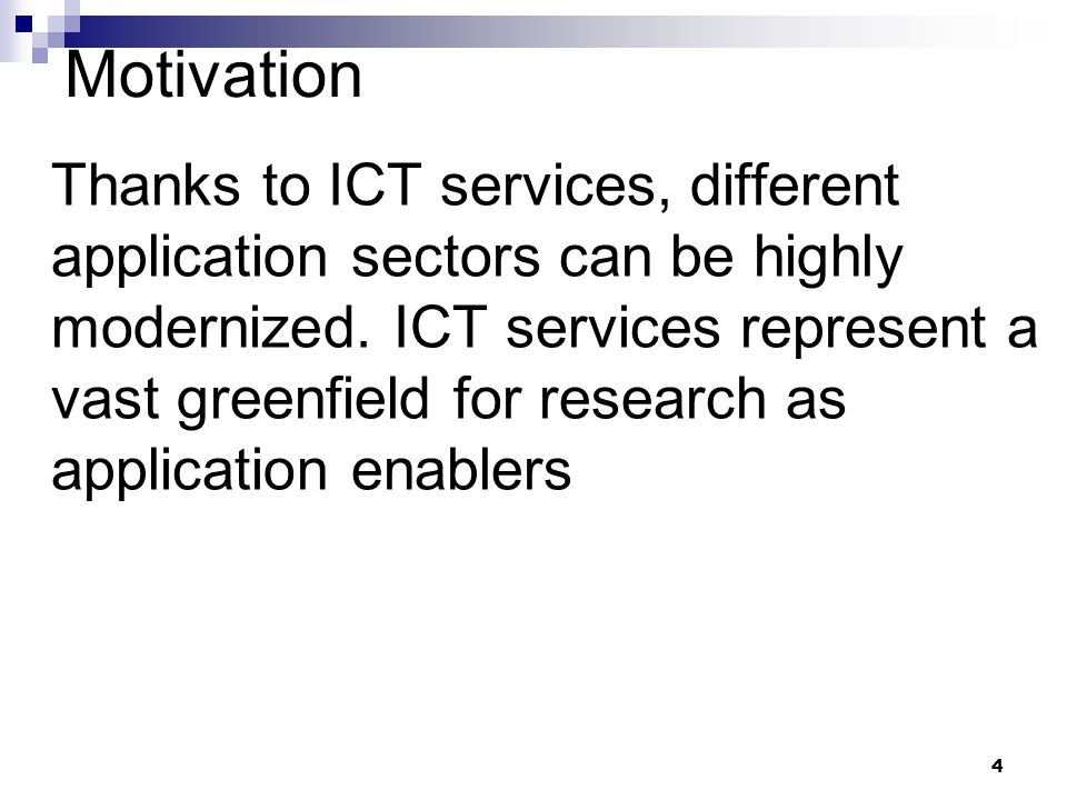 4 Motivation Thanks to ICT services, different application sectors can be highly modernized.