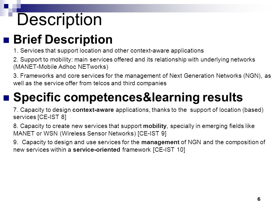 6 Description Brief Description 1. Services that support location and other context-aware applications 2. Support to mobility: main services offered a