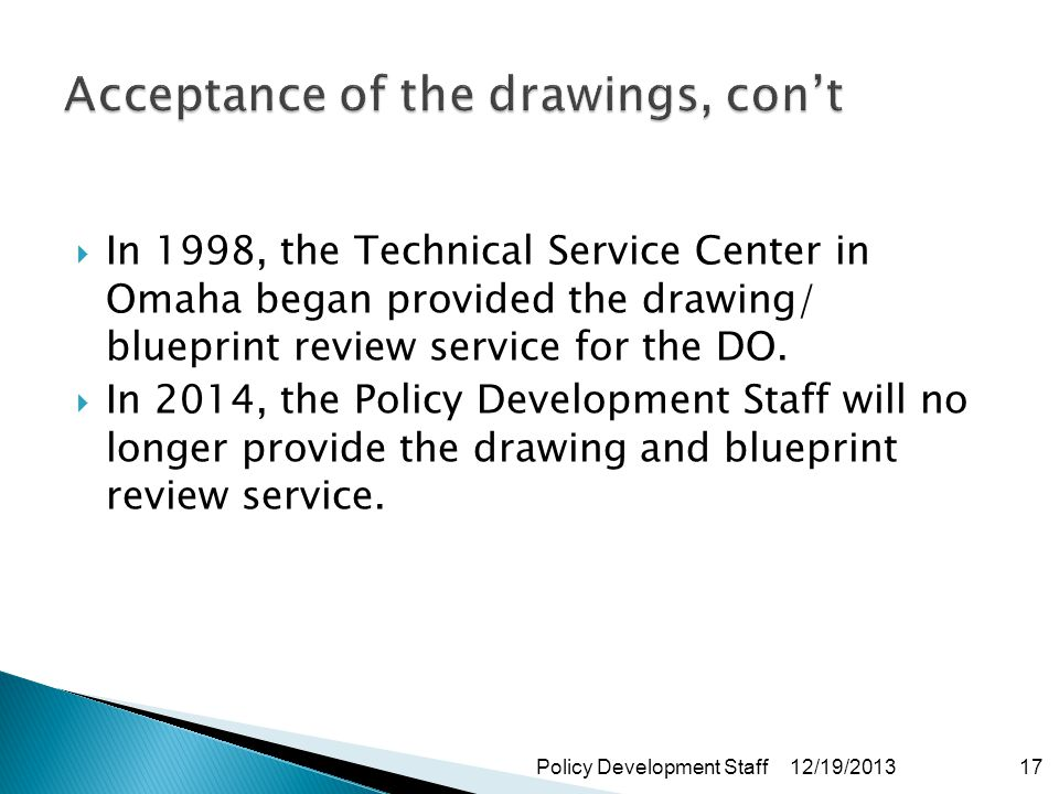 In 1998, the Technical Service Center in Omaha began provided the drawing/ blueprint review service for the DO.