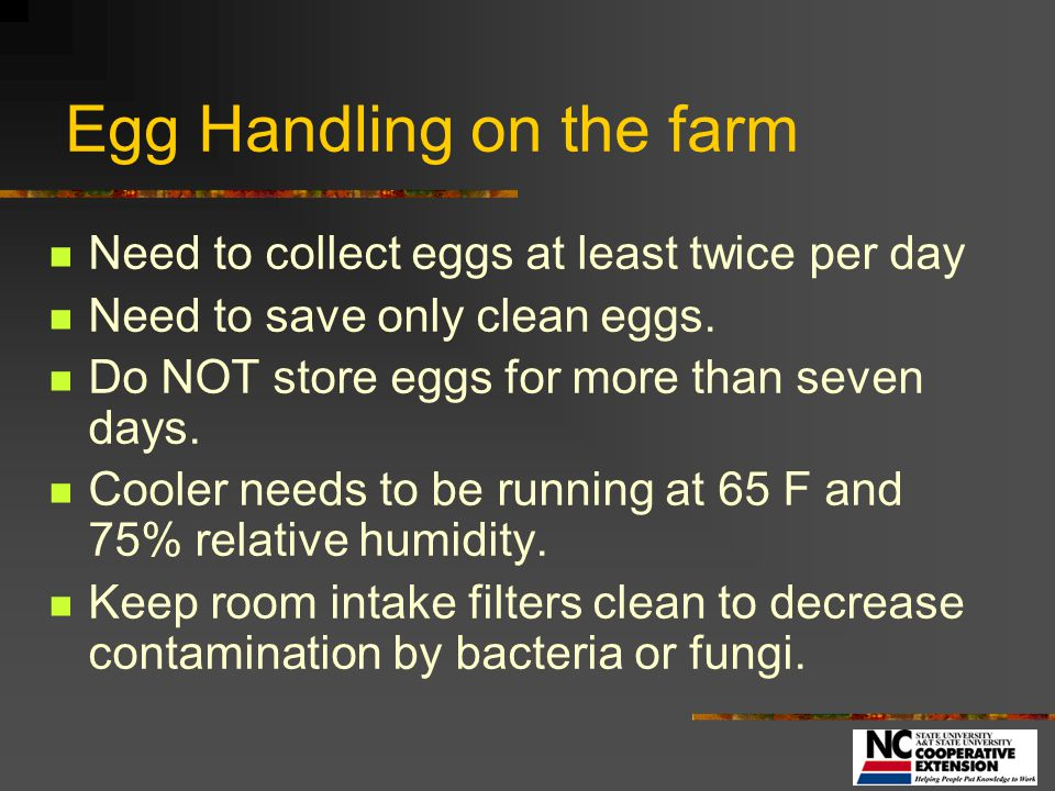 Egg Storage: Temperature Hatching eggs normally stored at temperatures between 12-18º C (54-65º F) Cools egg - limits embryo development Minimizes bacterial growth