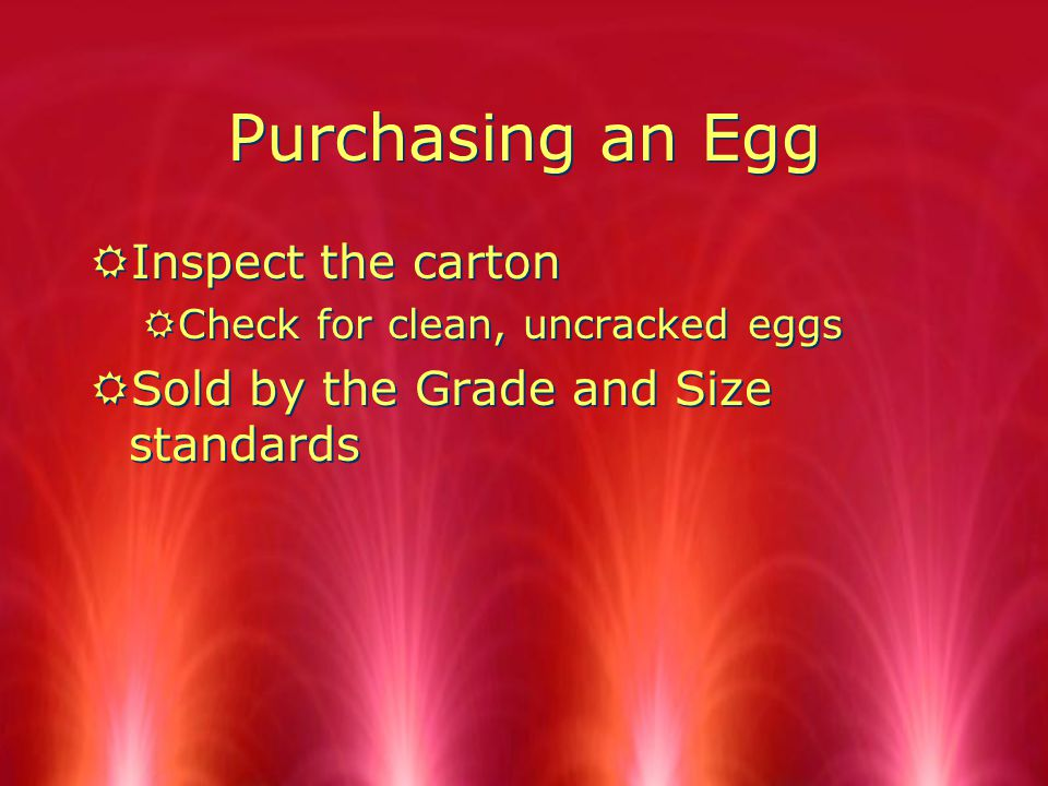 Purchasing an Egg RInspect the carton RCheck for clean, uncracked eggs RSold by the Grade and Size standards RInspect the carton RCheck for clean, uncracked eggs RSold by the Grade and Size standards