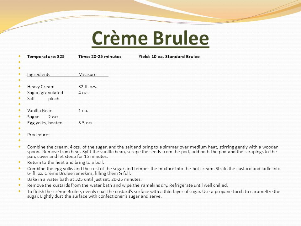 Crème Brulee Temperature: 325Time: 20-25 minutes Yield: 10 ea.