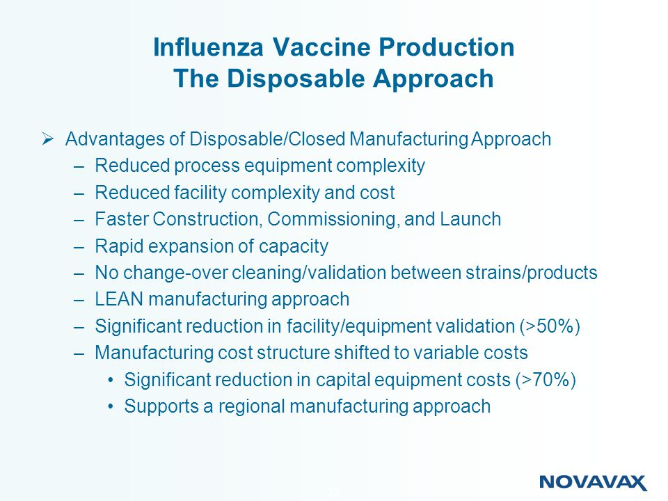 22 Influenza Vaccine Production The Disposable Approach Advantages of Disposable/Closed Manufacturing Approach –Reduced process equipment complexity –