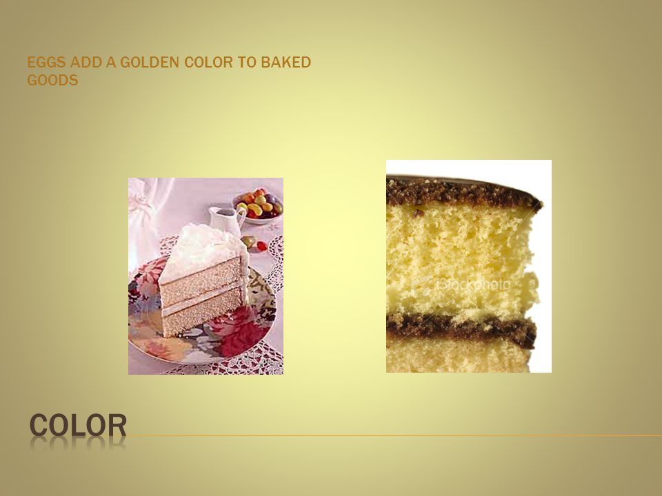 EGGS ADD A GOLDEN COLOR TO BAKED GOODS