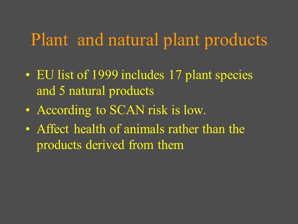 Plant and natural plant products EU list of 1999 includes 17 plant species and 5 natural products According to SCAN risk is low.