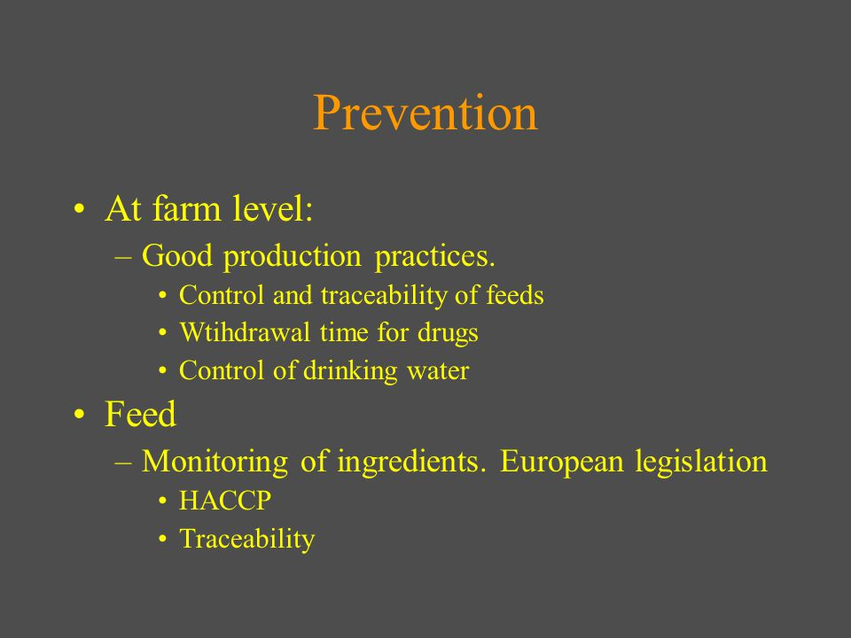 Prevention At farm level: –Good production practices.