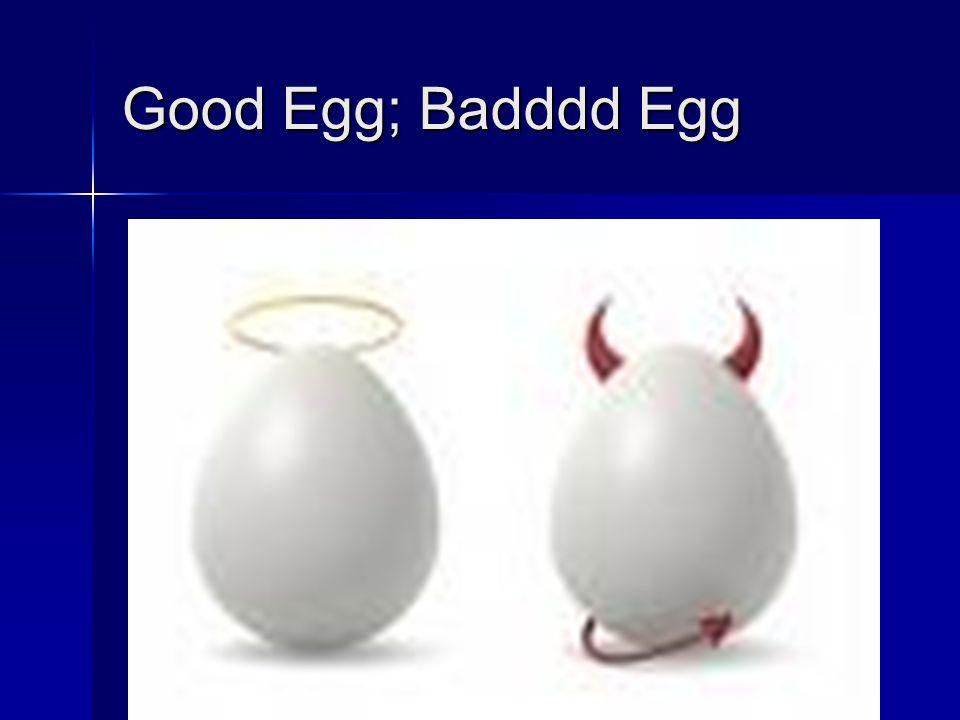 25 Good Egg; Badddd Egg
