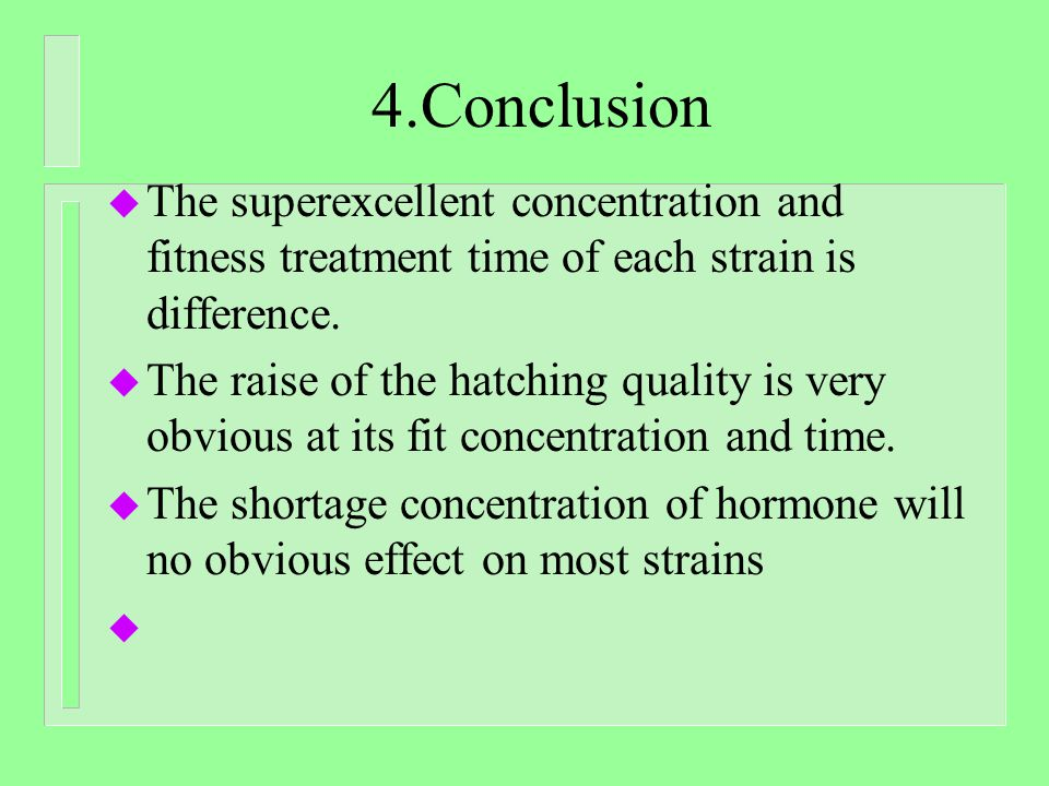 4.Conclusion u The superexcellent concentration and fitness treatment time of each strain is difference.