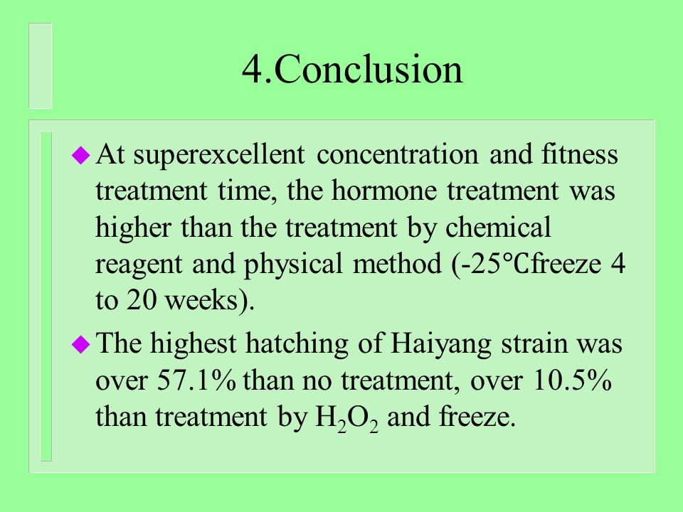 4.Conclusion u At superexcellent concentration and fitness treatment time, the hormone treatment was higher than the treatment by chemical reagent and physical method (-25 freeze 4 to 20 weeks).