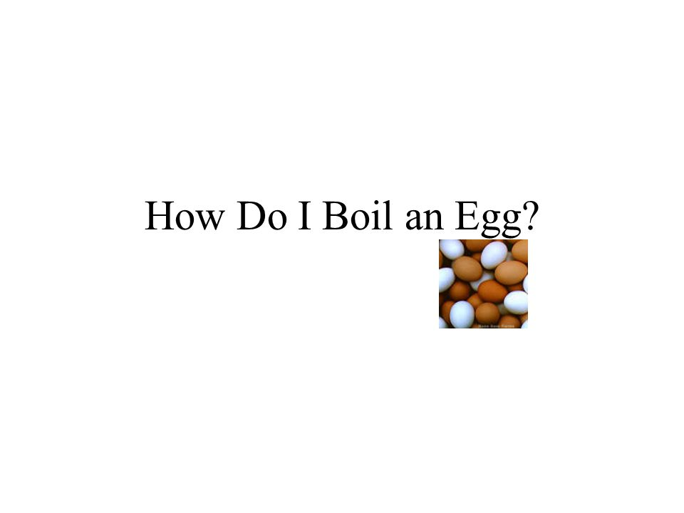 How Do I Boil an Egg?