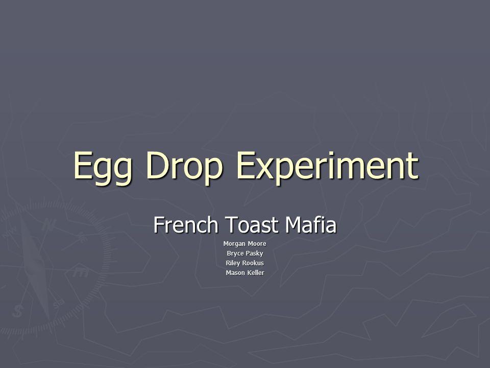 Egg Drop Experiment French Toast Mafia Morgan Moore Bryce Pasky Riley Rookus Mason Keller