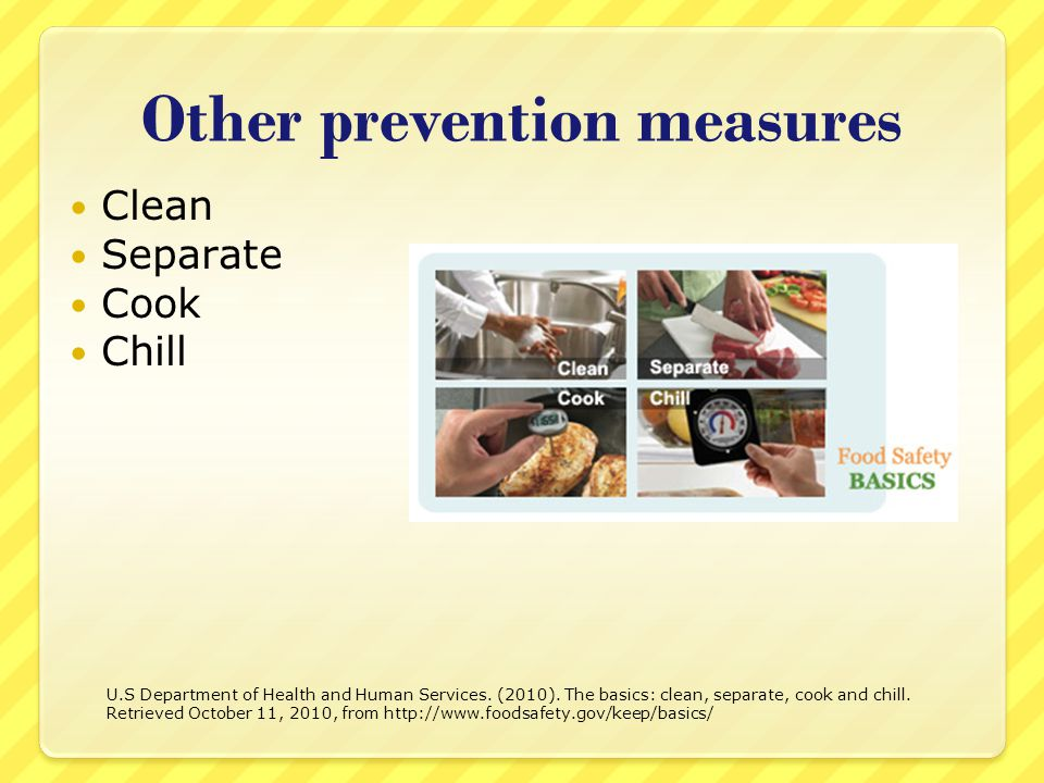 Other prevention measures Clean Separate Cook Chill U.S Department of Health and Human Services.